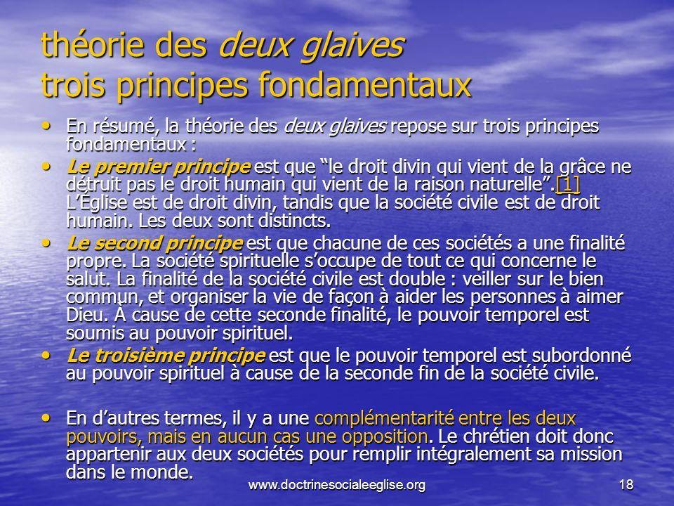 www.doctrinesocialeeglise.org18 théorie des deux glaives trois principes fondamentaux En résumé, la théorie des deux glaives repose sur trois principe