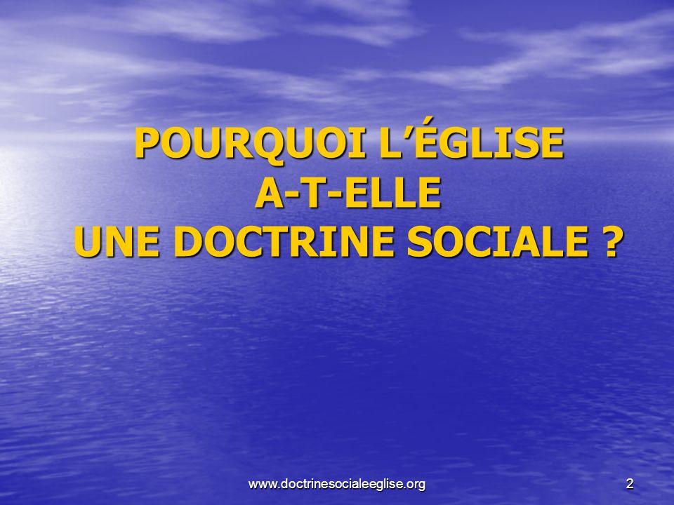 www.doctrinesocialeeglise.org2 POURQUOI LÉGLISE A-T-ELLE UNE DOCTRINE SOCIALE ?