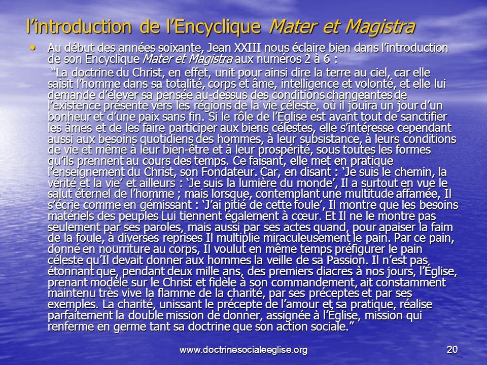 www.doctrinesocialeeglise.org20 lintroduction de lEncyclique Mater et Magistra Au début des années soixante, Jean XXIII nous éclaire bien dans lintrod