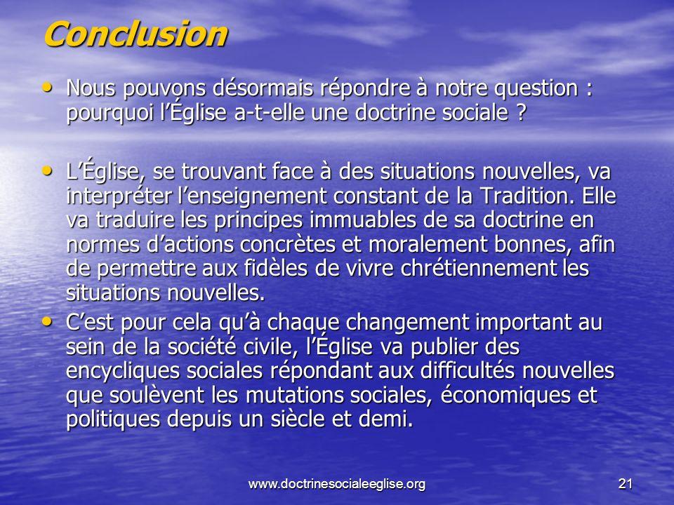 www.doctrinesocialeeglise.org21 Conclusion Nous pouvons désormais répondre à notre question : pourquoi lÉglise a-t-elle une doctrine sociale ? Nous po