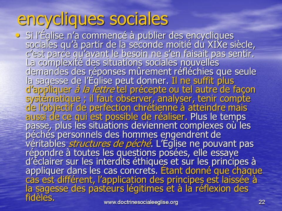 www.doctrinesocialeeglise.org22 encycliques sociales Si lÉglise na commencé à publier des encycliques sociales quà partir de la seconde moitié du XIXe
