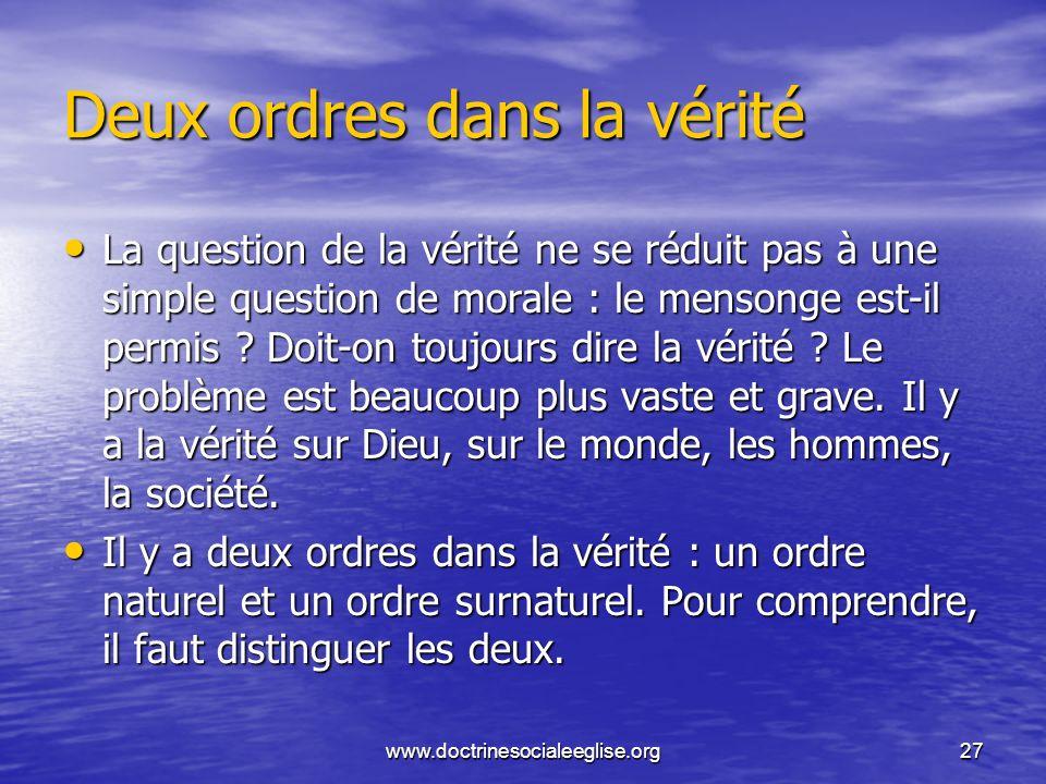 www.doctrinesocialeeglise.org27 Deux ordres dans la vérité La question de la vérité ne se réduit pas à une simple question de morale : le mensonge est