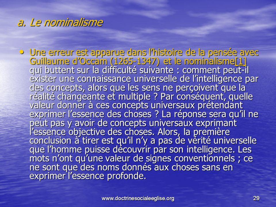 www.doctrinesocialeeglise.org29 a. Le nominalisme Une erreur est apparue dans lhistoire de la pensée avec Guillaume dOccam (1265-1347) et le nominalis
