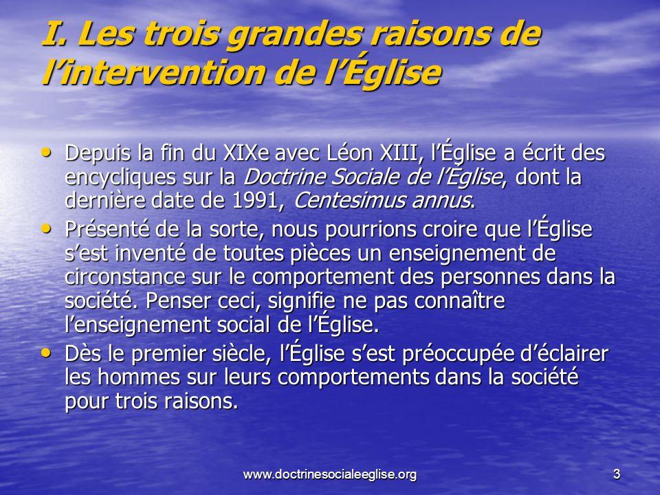 www.doctrinesocialeeglise.org3 I. Les trois grandes raisons de lintervention de lÉglise Depuis la fin du XIXe avec Léon XIII, lÉglise a écrit des ency
