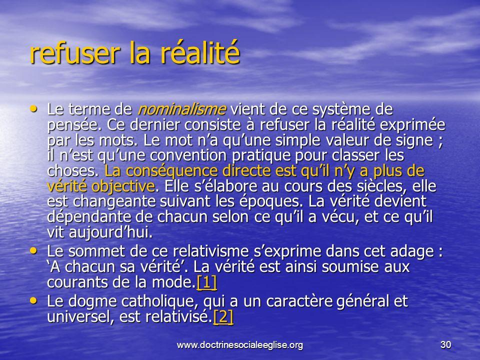 www.doctrinesocialeeglise.org30 refuser la réalité Le terme de nominalisme vient de ce système de pensée. Ce dernier consiste à refuser la réalité exp