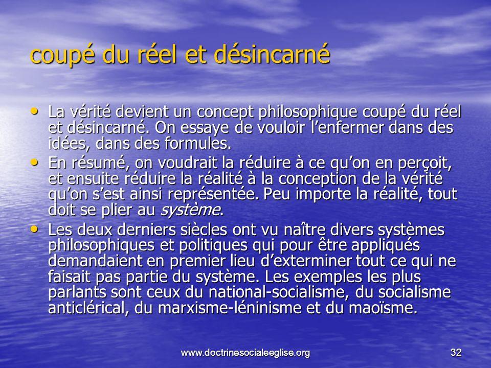 www.doctrinesocialeeglise.org32 coupé du réel et désincarné La vérité devient un concept philosophique coupé du réel et désincarné. On essaye de voulo
