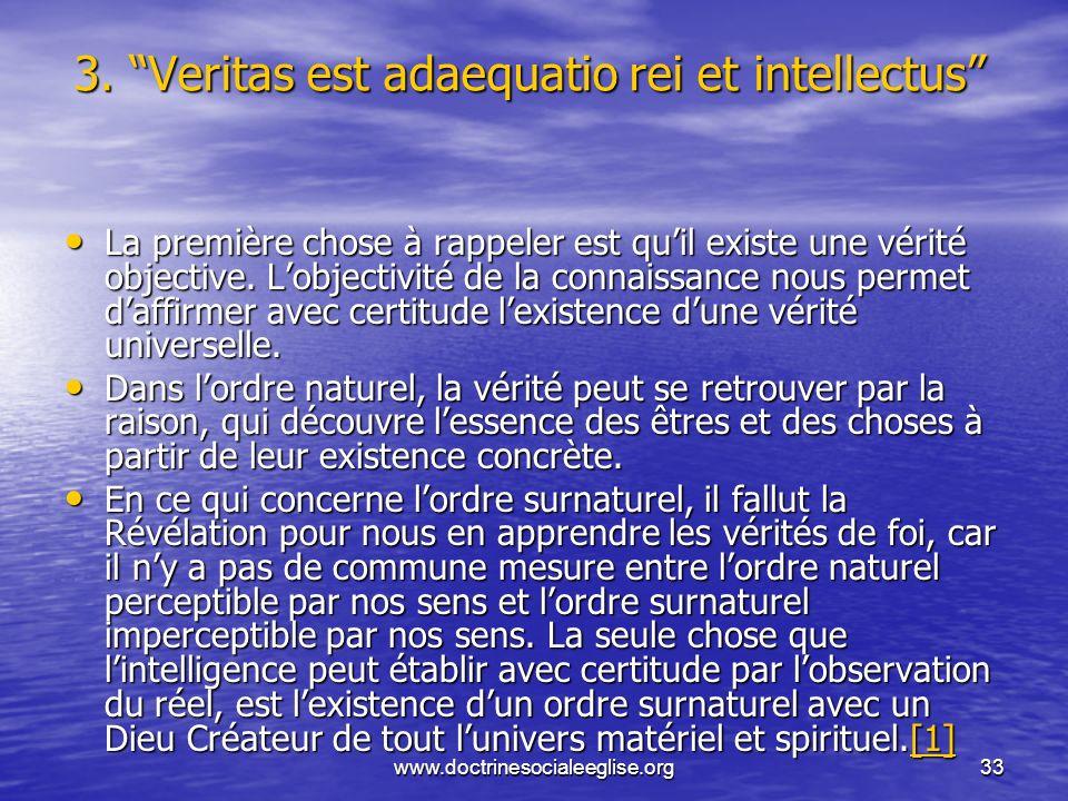 www.doctrinesocialeeglise.org33 3. Veritas est adaequatio rei et intellectus La première chose à rappeler est quil existe une vérité objective. Lobjec