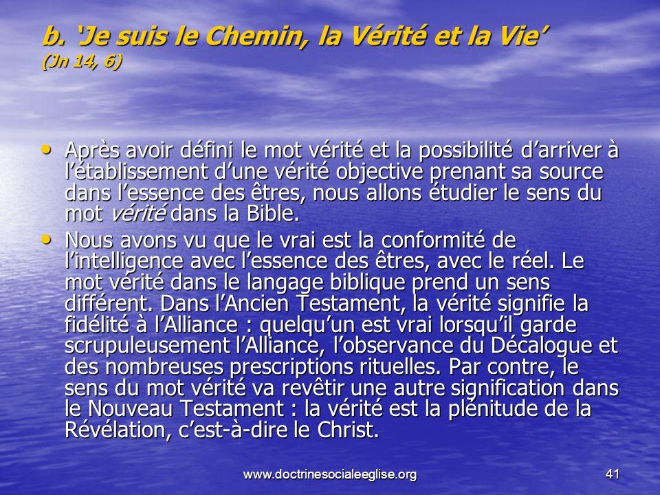 www.doctrinesocialeeglise.org41 b. Je suis le Chemin, la Vérité et la Vie (Jn 14, 6) Après avoir défini le mot vérité et la possibilité darriver à lét