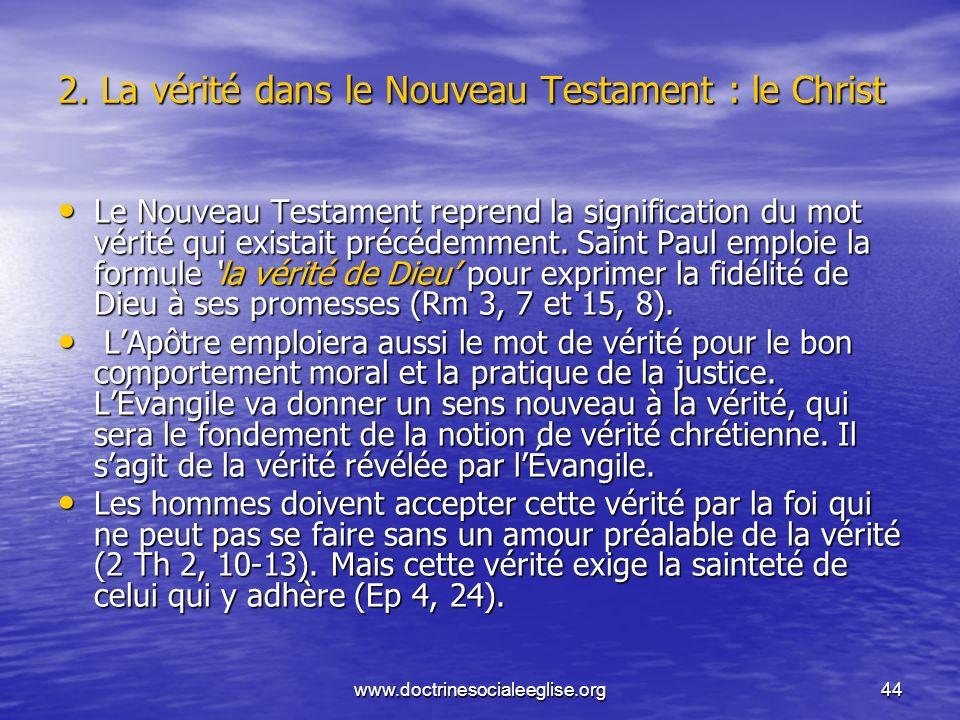 www.doctrinesocialeeglise.org44 2. La vérité dans le Nouveau Testament : le Christ Le Nouveau Testament reprend la signification du mot vérité qui exi