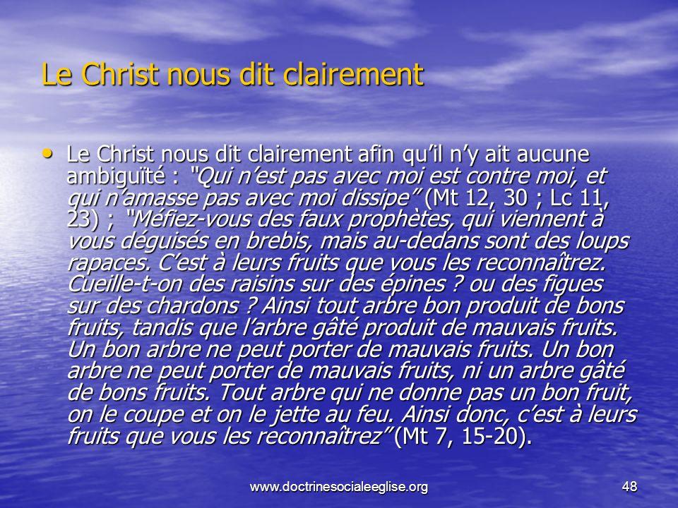 www.doctrinesocialeeglise.org48 Le Christ nous dit clairement Le Christ nous dit clairement afin quil ny ait aucune ambiguïté : Qui nest pas avec moi