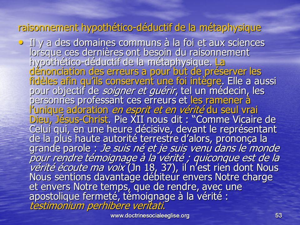 www.doctrinesocialeeglise.org53 raisonnement hypothético-déductif de la métaphysique Il y a des domaines communs à la foi et aux sciences lorsque ces