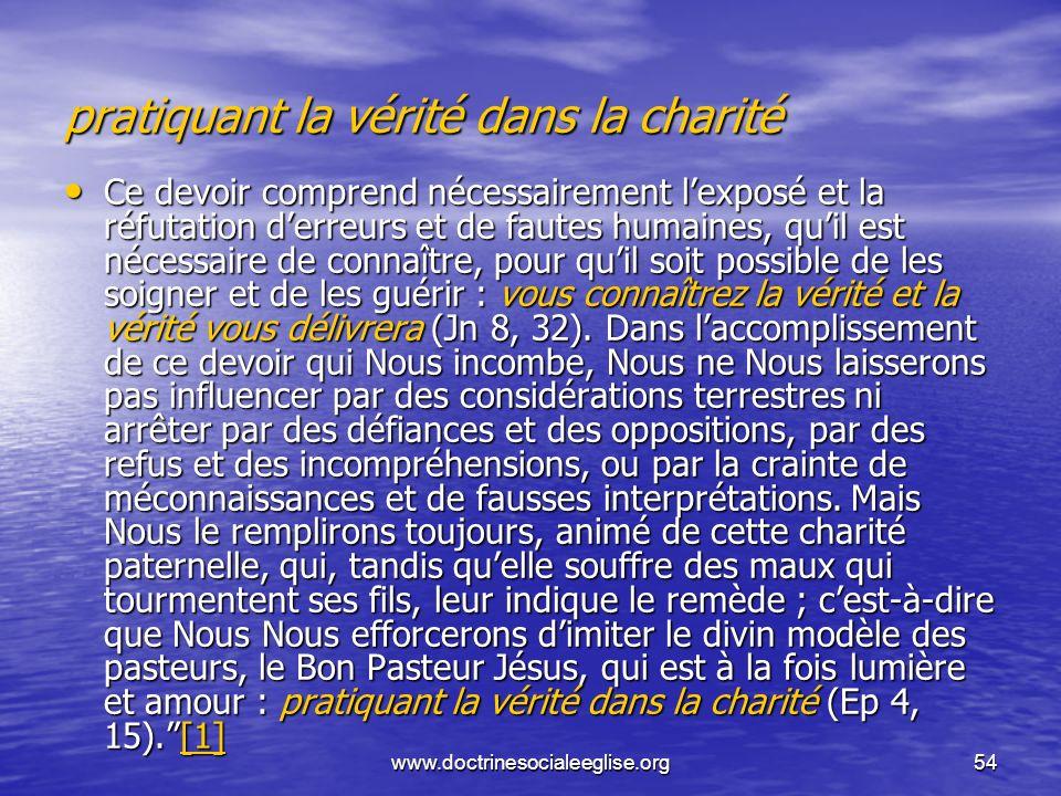 www.doctrinesocialeeglise.org54 pratiquant la vérité dans la charité Ce devoir comprend nécessairement lexposé et la réfutation derreurs et de fautes