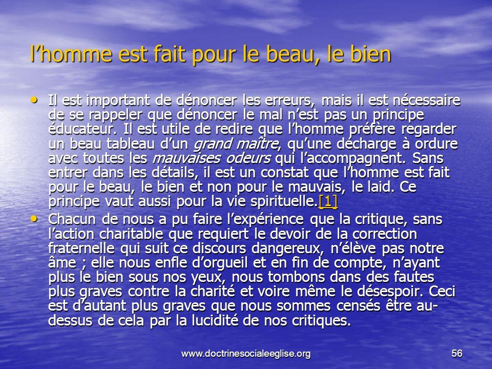 www.doctrinesocialeeglise.org56 lhomme est fait pour le beau, le bien Il est important de dénoncer les erreurs, mais il est nécessaire de se rappeler