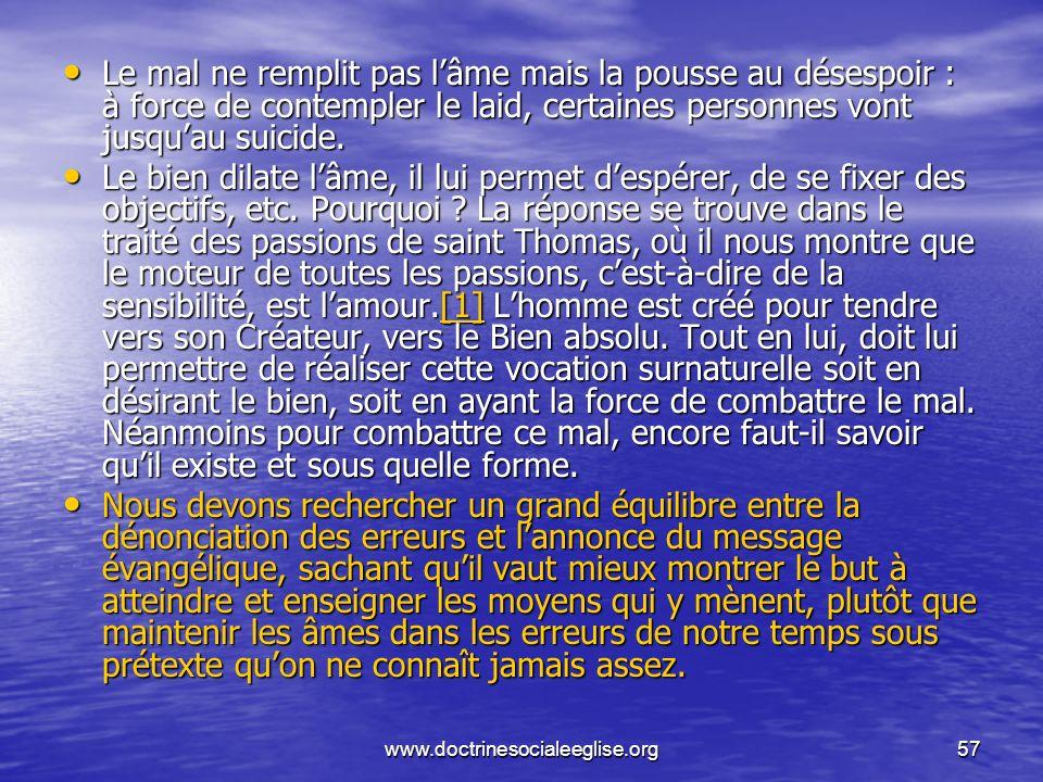 www.doctrinesocialeeglise.org57 Le mal ne remplit pas lâme mais la pousse au désespoir : à force de contempler le laid, certaines personnes vont jusqu