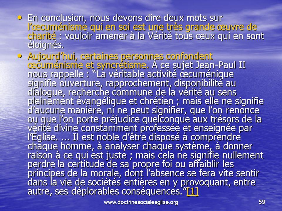 www.doctrinesocialeeglise.org59 En conclusion, nous devons dire deux mots sur lœcuménisme qui en soi est une très grande œuvre de charité : vouloir am