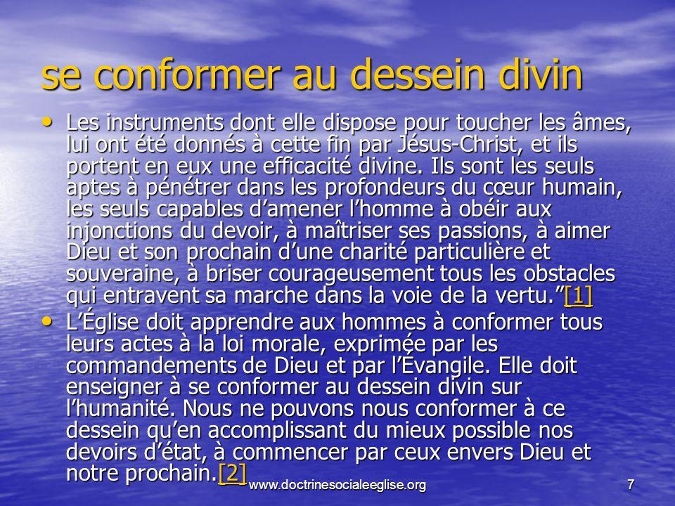 www.doctrinesocialeeglise.org7 se conformer au dessein divin Les instruments dont elle dispose pour toucher les âmes, lui ont été donnés à cette fin p
