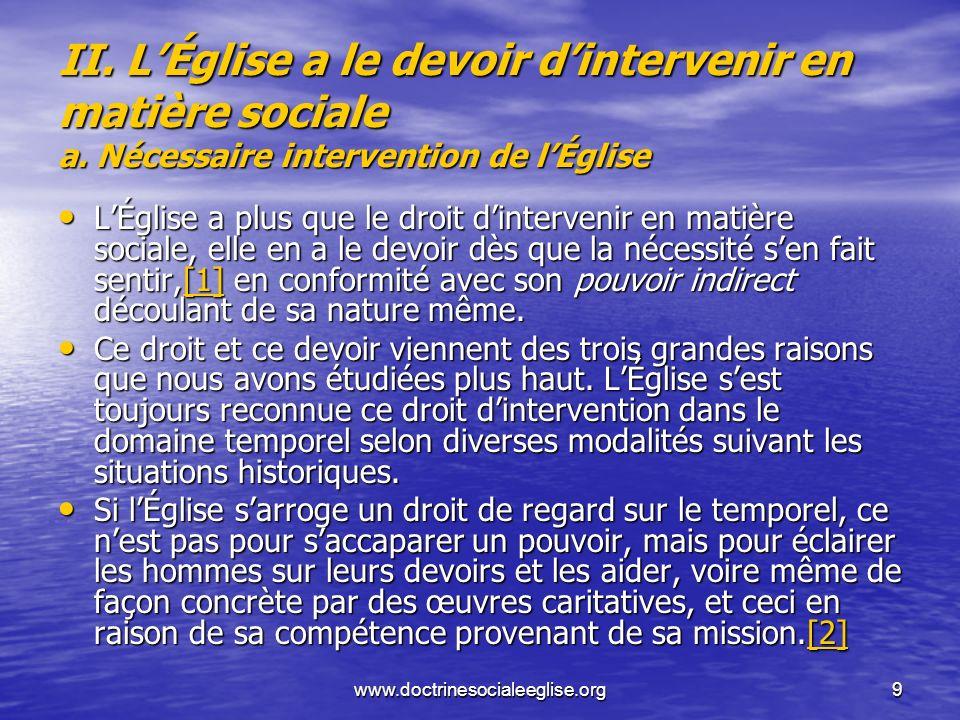 www.doctrinesocialeeglise.org9 II. LÉglise a le devoir dintervenir en matière sociale a. Nécessaire intervention de lÉglise LÉglise a plus que le droi