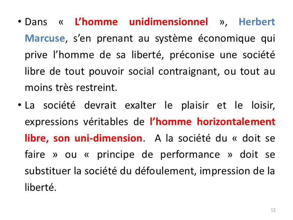 Dans « Lhomme unidimensionnel », Herbert Marcuse, sen prenant au système économique qui prive lhomme de sa liberté, préconise une société libre de tou