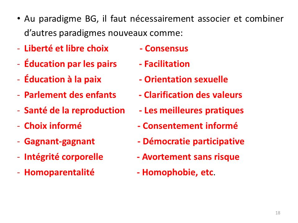Au paradigme BG, il faut nécessairement associer et combiner dautres paradigmes nouveaux comme: -Liberté et libre choix - Consensus -Éducation par les