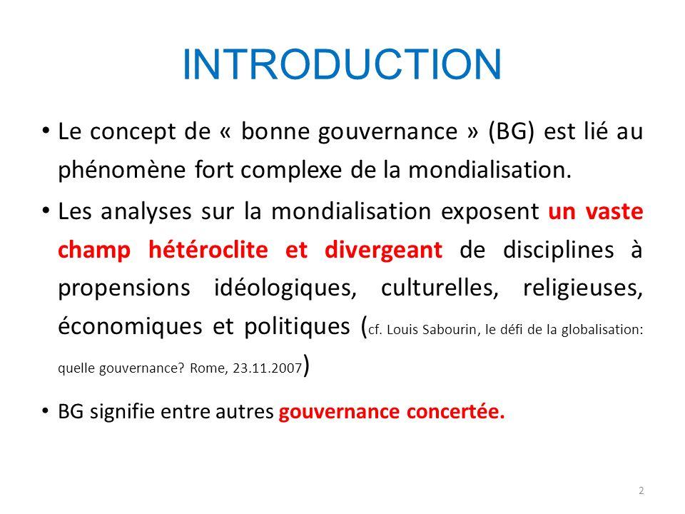 INTRODUCTION Le concept de « bonne gouvernance » (BG) est lié au phénomène fort complexe de la mondialisation. Les analyses sur la mondialisation expo
