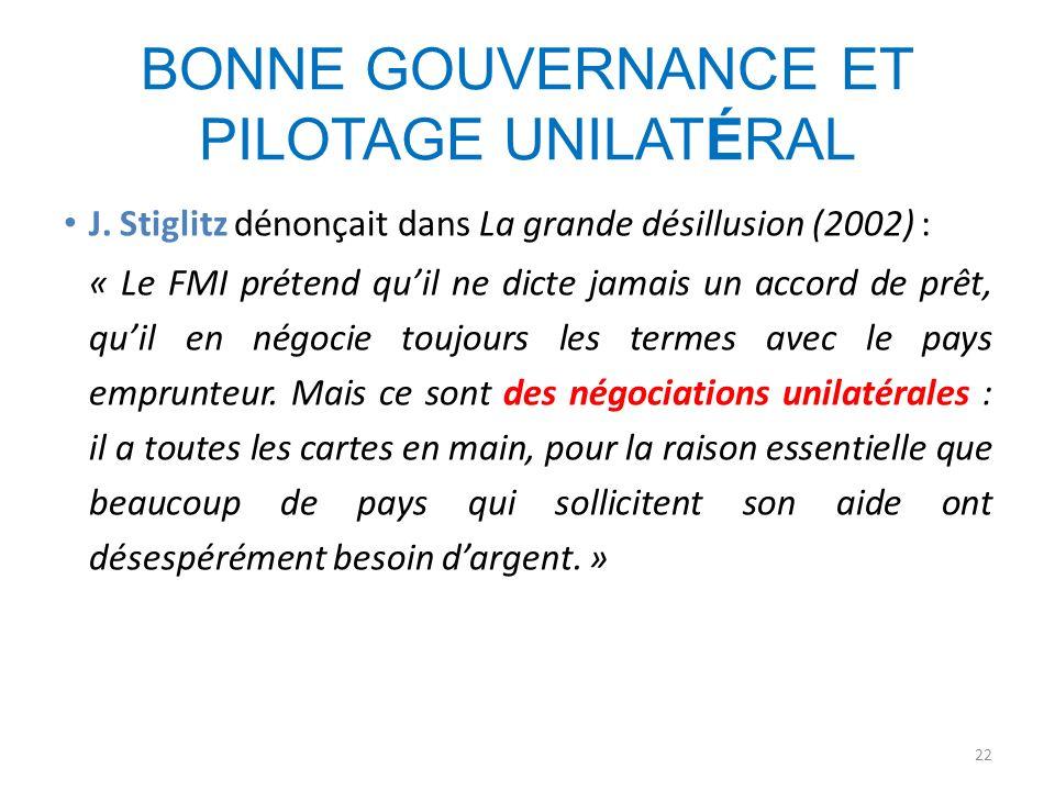 BONNE GOUVERNANCE ET PILOTAGE UNILATÉRAL J. Stiglitz dénonçait dans La grande désillusion (2002) : « Le FMI prétend quil ne dicte jamais un accord de