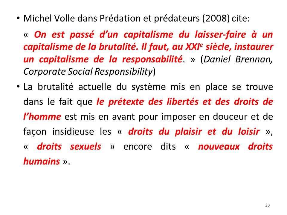 Michel Volle dans Prédation et prédateurs (2008) cite: « On est passé dun capitalisme du laisser-faire à un capitalisme de la brutalité. Il faut, au X