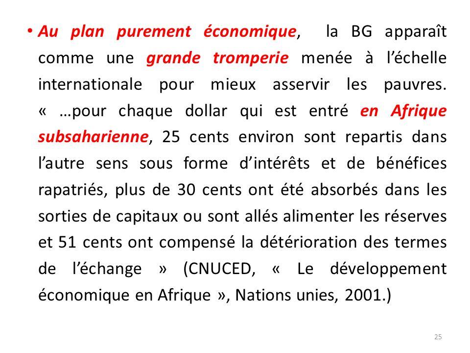 Au plan purement économique, la BG apparaît comme une grande tromperie menée à léchelle internationale pour mieux asservir les pauvres. « …pour chaque