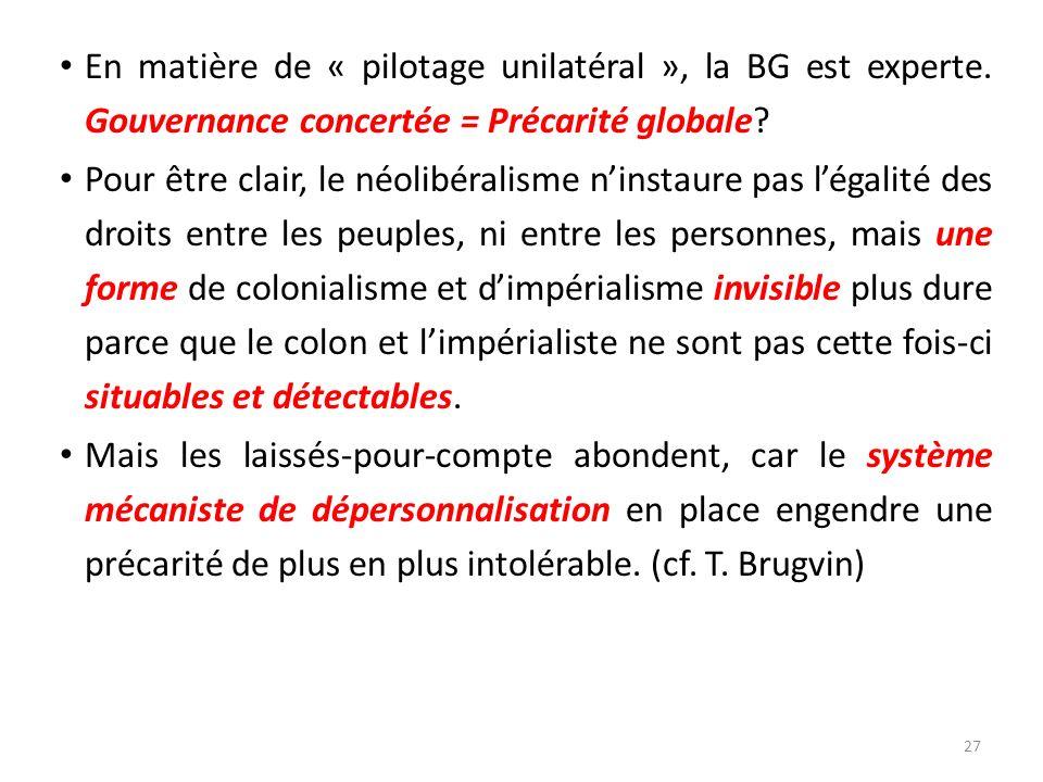 En matière de « pilotage unilatéral », la BG est experte. Gouvernance concertée = Précarité globale? Pour être clair, le néolibéralisme ninstaure pas