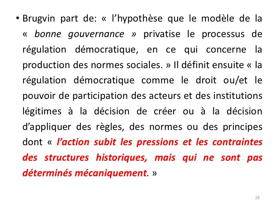 Brugvin part de: « lhypothèse que le modèle de la « bonne gouvernance » privatise le processus de régulation démocratique, en ce qui concerne la produ