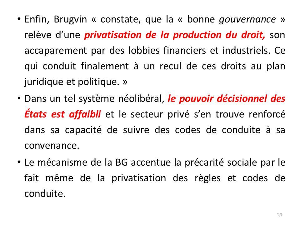 Enfin, Brugvin « constate, que la « bonne gouvernance » relève dune privatisation de la production du droit, son accaparement par des lobbies financie