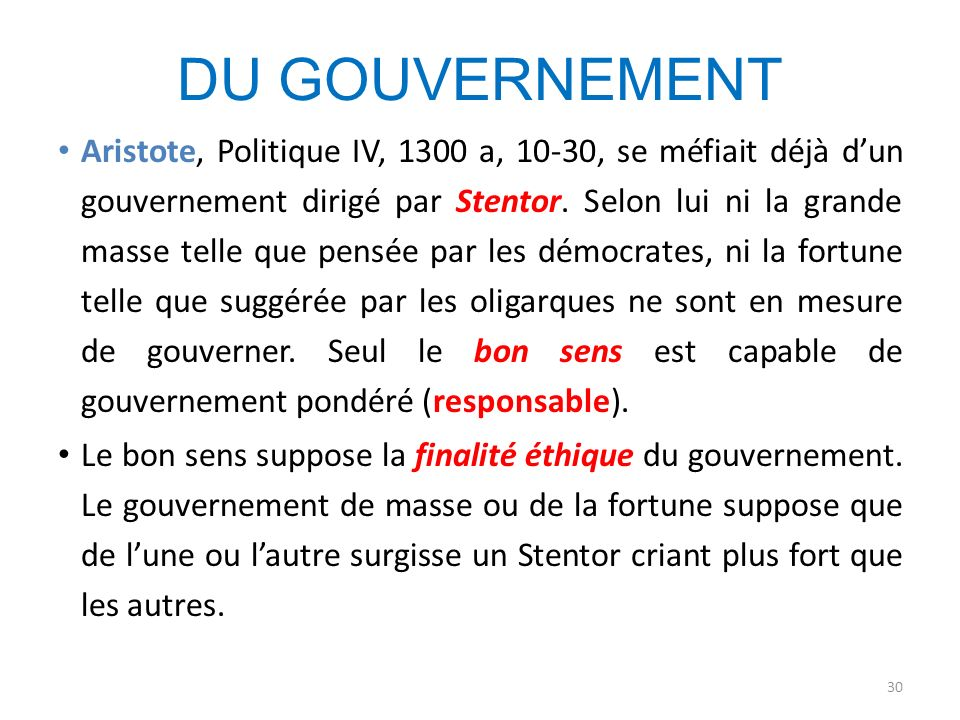 DU GOUVERNEMENT Aristote, Politique IV, 1300 a, 10-30, se méfiait déjà dun gouvernement dirigé par Stentor. Selon lui ni la grande masse telle que pen