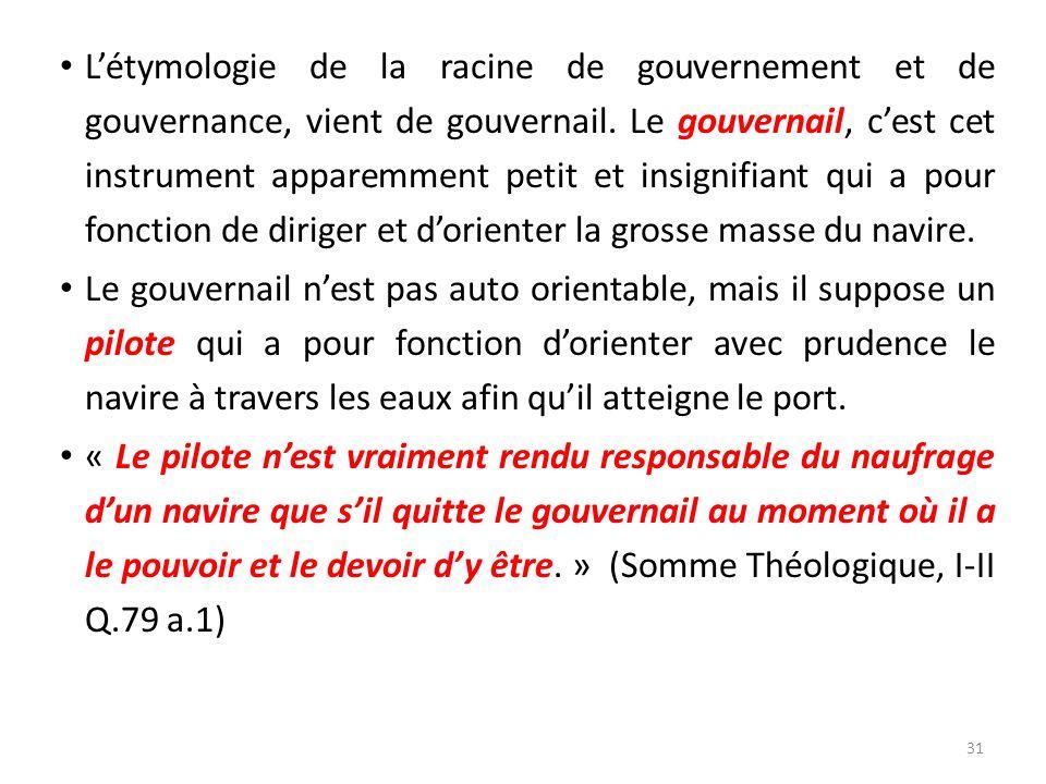 Létymologie de la racine de gouvernement et de gouvernance, vient de gouvernail. Le gouvernail, cest cet instrument apparemment petit et insignifiant
