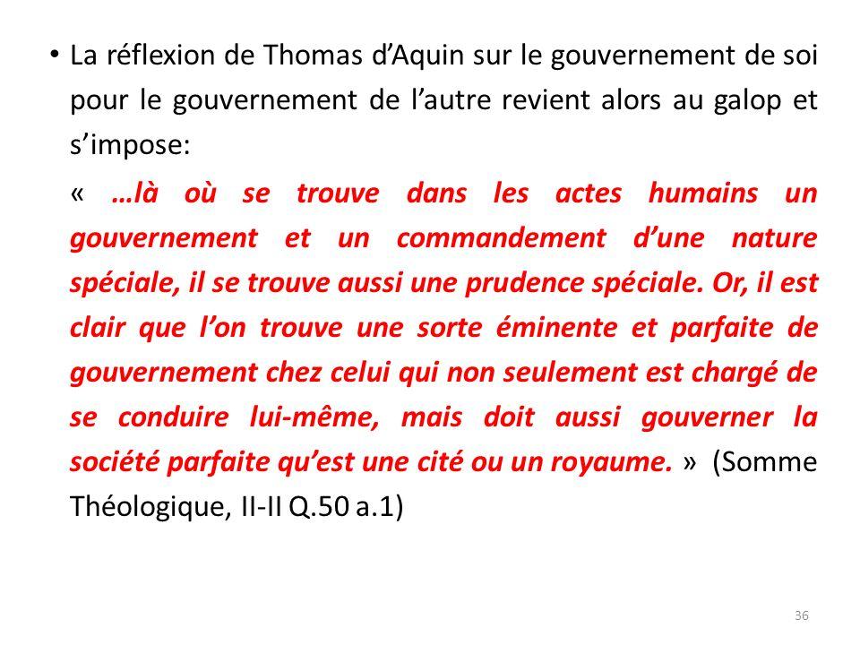 La réflexion de Thomas dAquin sur le gouvernement de soi pour le gouvernement de lautre revient alors au galop et simpose: « …là où se trouve dans les