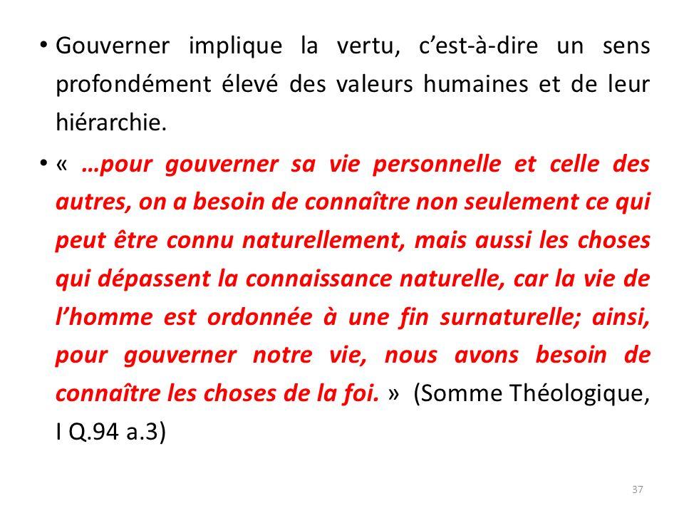 Gouverner implique la vertu, cest-à-dire un sens profondément élevé des valeurs humaines et de leur hiérarchie. « …pour gouverner sa vie personnelle e