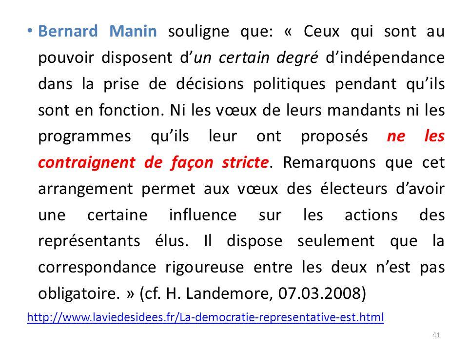 Bernard Manin souligne que: « Ceux qui sont au pouvoir disposent dun certain degré dindépendance dans la prise de décisions politiques pendant quils s