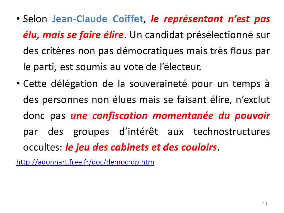 Selon Jean-Claude Coiffet, le représentant nest pas élu, mais se faire élire. Un candidat présélectionné sur des critères non pas démocratiques mais t