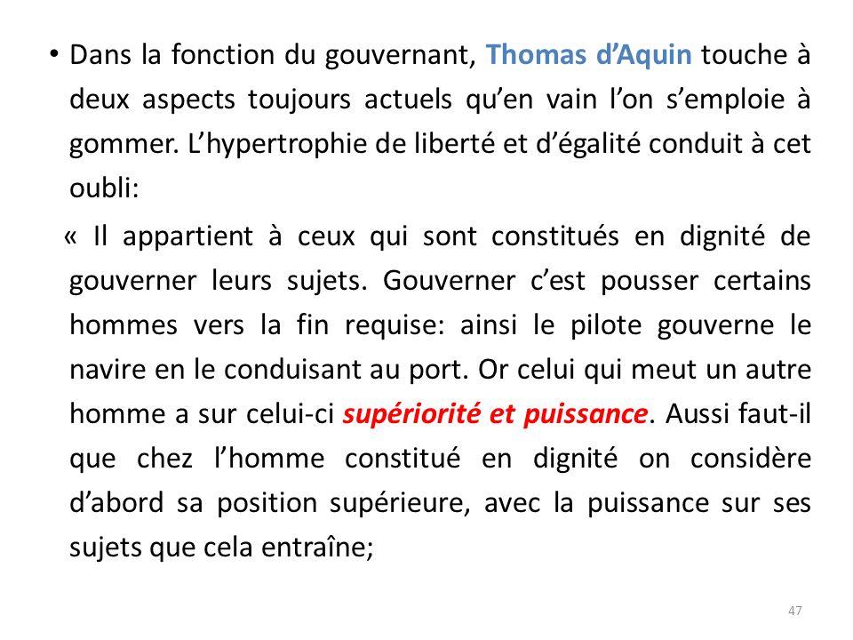Dans la fonction du gouvernant, Thomas dAquin touche à deux aspects toujours actuels quen vain lon semploie à gommer. Lhypertrophie de liberté et déga