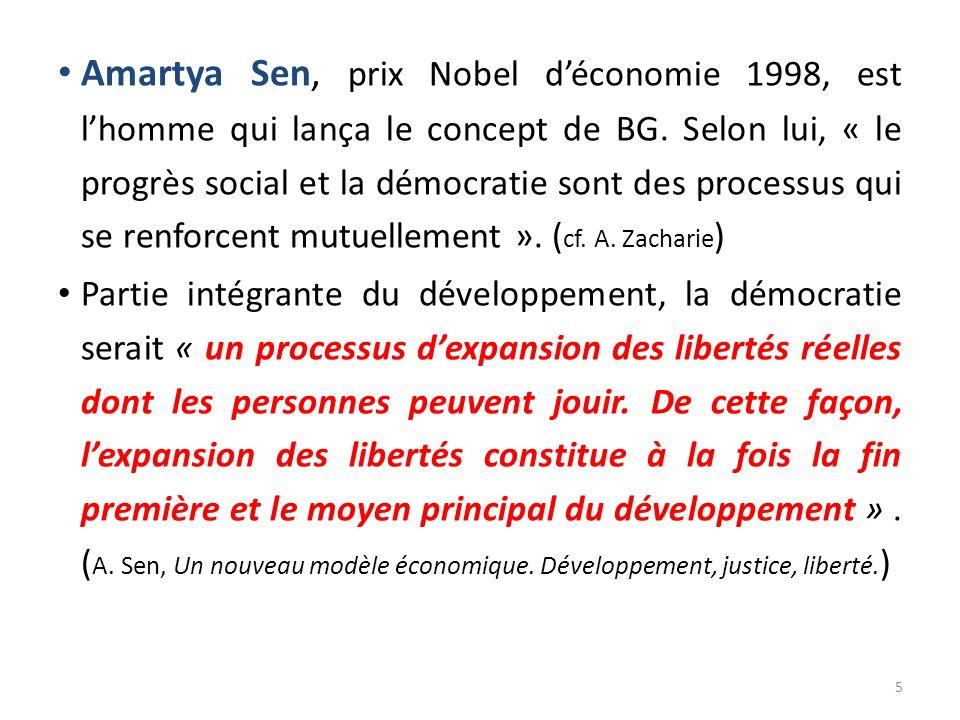 Amartya Sen, prix Nobel déconomie 1998, est lhomme qui lança le concept de BG. Selon lui, « le progrès social et la démocratie sont des processus qui