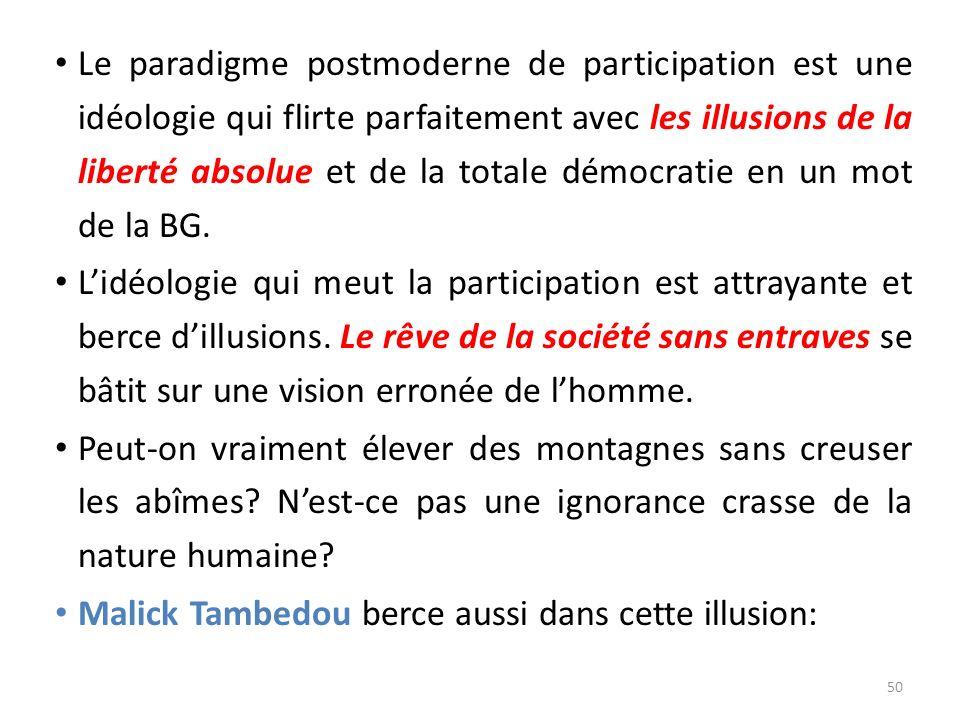Le paradigme postmoderne de participation est une idéologie qui flirte parfaitement avec les illusions de la liberté absolue et de la totale démocrati