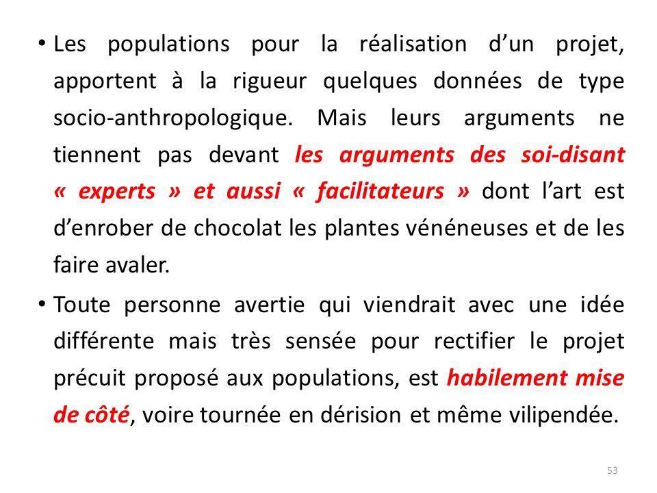 Les populations pour la réalisation dun projet, apportent à la rigueur quelques données de type socio-anthropologique. Mais leurs arguments ne tiennen