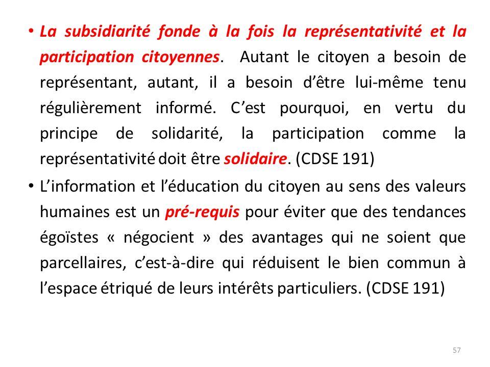 La subsidiarité fonde à la fois la représentativité et la participation citoyennes. Autant le citoyen a besoin de représentant, autant, il a besoin dê