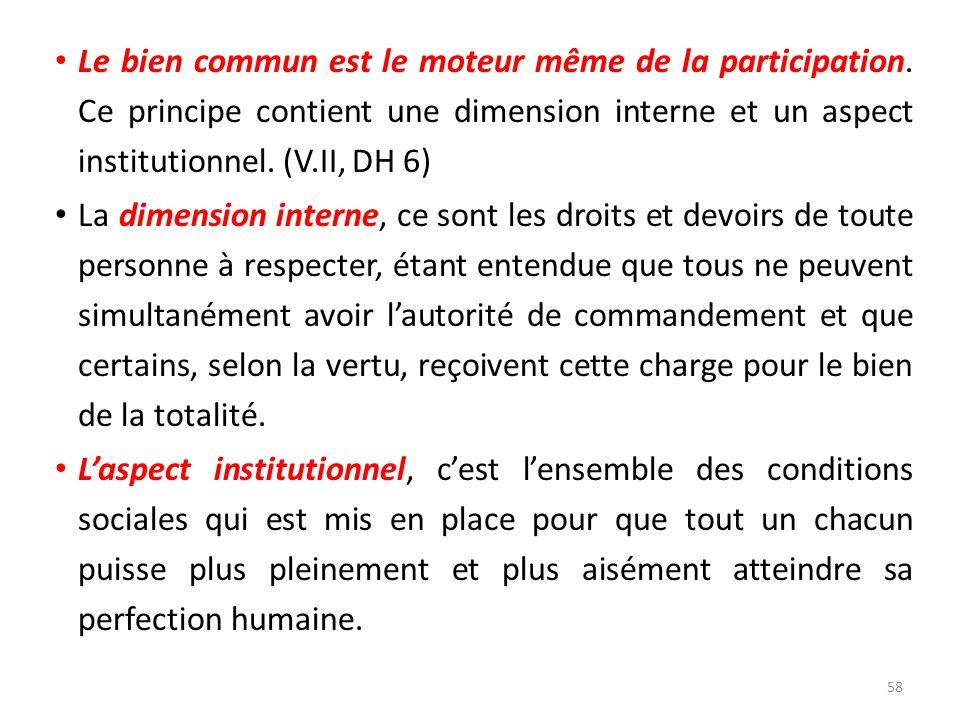 Le bien commun est le moteur même de la participation. Ce principe contient une dimension interne et un aspect institutionnel. (V.II, DH 6) La dimensi