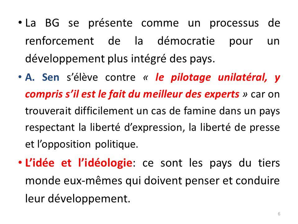 La BG se présente comme un processus de renforcement de la démocratie pour un développement plus intégré des pays. A. Sen sélève contre « le pilotage