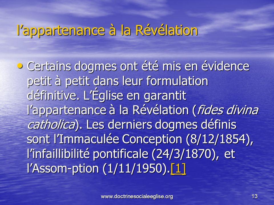 www.doctrinesocialeeglise.org13 lappartenance à la Révélation Certains dogmes ont été mis en évidence petit à petit dans leur formulation définitive.