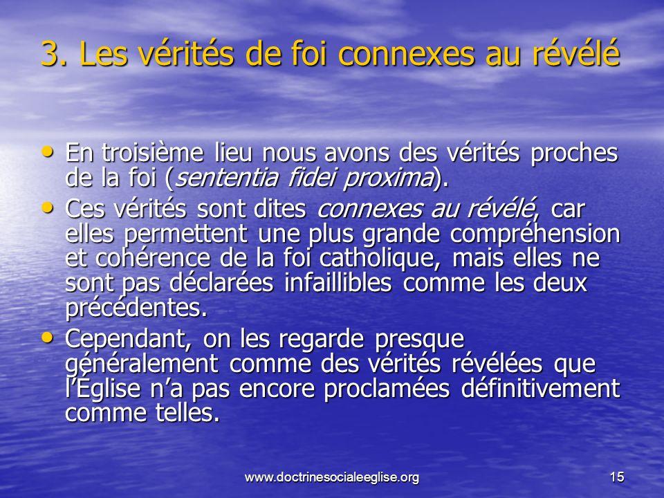 www.doctrinesocialeeglise.org15 3. Les vérités de foi connexes au révélé En troisième lieu nous avons des vérités proches de la foi (sententia fidei p