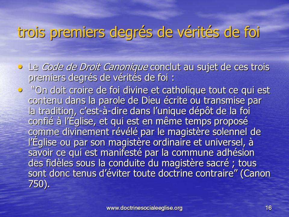 www.doctrinesocialeeglise.org16 trois premiers degrés de vérités de foi Le Code de Droit Canonique conclut au sujet de ces trois premiers degrés de vé