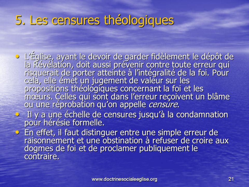 www.doctrinesocialeeglise.org21 5. Les censures théologiques LÉglise, ayant le devoir de garder fidèlement le dépôt de la Révélation, doit aussi préve