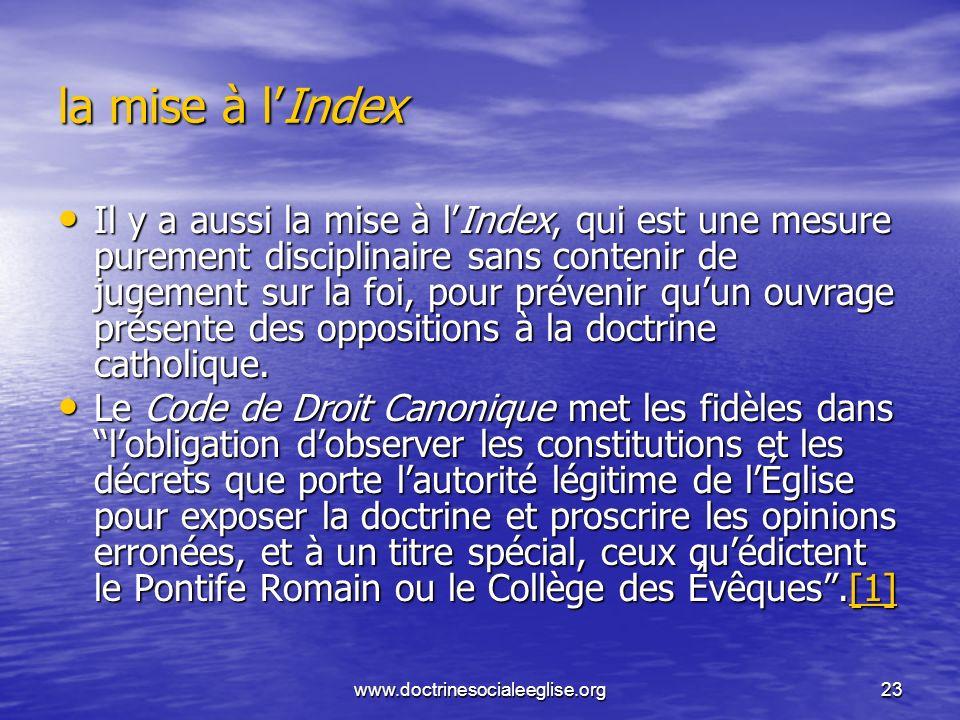 www.doctrinesocialeeglise.org23 la mise à lIndex Il y a aussi la mise à lIndex, qui est une mesure purement disciplinaire sans contenir de jugement su
