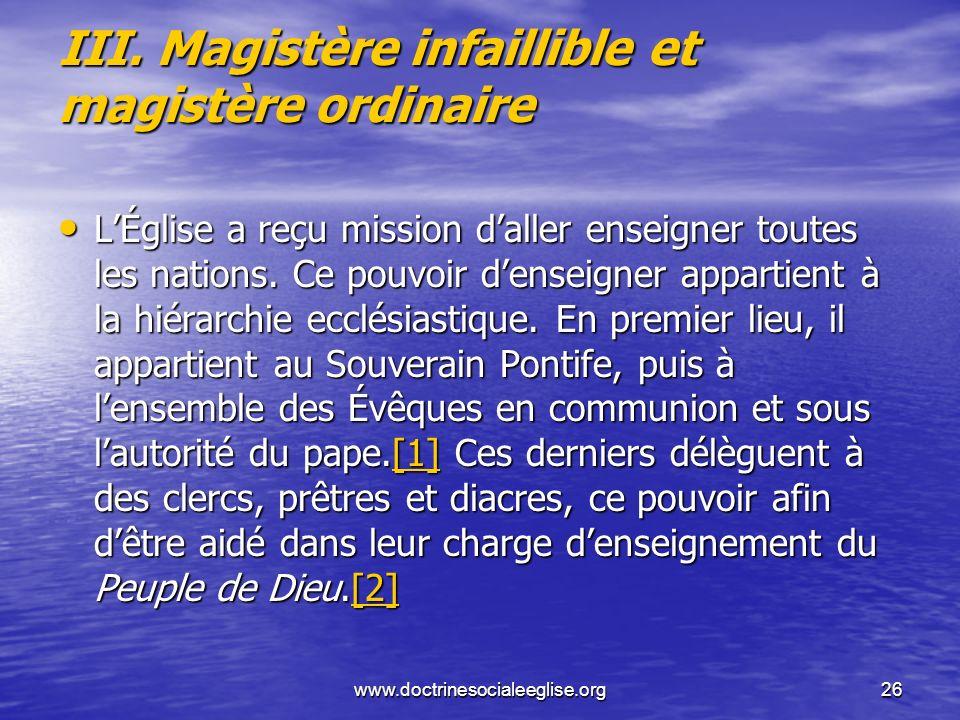 www.doctrinesocialeeglise.org26 III. Magistère infaillible et magistère ordinaire LÉglise a reçu mission daller enseigner toutes les nations. Ce pouvo