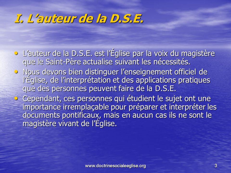 www.doctrinesocialeeglise.org3 I. Lauteur de la D.S.E. Lauteur de la D.S.E. est lÉglise par la voix du magistère que le Saint-Père actualise suivant l